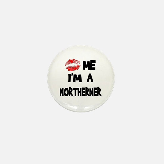 Kiss Me I'm A Northerner Mini Button