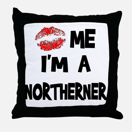 Kiss Me I'm A Northerner Throw Pillow