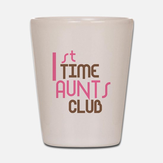 1st Time Aunts Club (Pink) Shot Glass