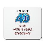 I'm Not 40 Mousepad