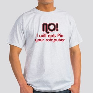 No! I won't fix your computer Light T-Shirt