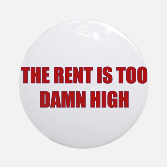 The Rent is Too Damn High Ornament (Round)