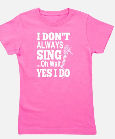 I Don't Always Sing Singing T Shirt T-Shirt