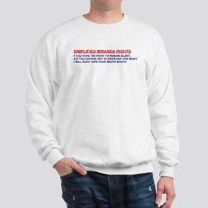 Simplified Miranda Rights! Sweatshirt