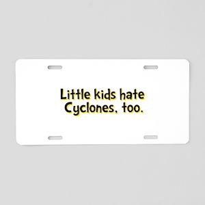 Little Kids Hate Cyclones Aluminum License Plate