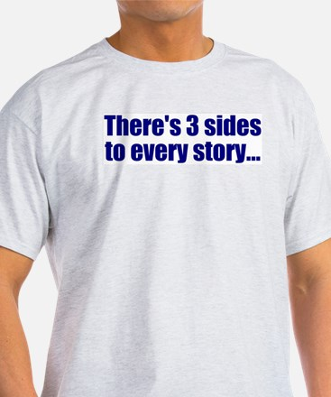 3 sides to every story! Ash Grey T-Shirt