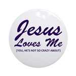 Jesus Loves Me You Not Ornament (Round)