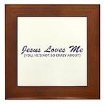 Jesus Loves Me You Not Framed Tile