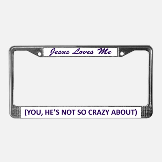 Jesus Loves Me You Not License Plate Frame