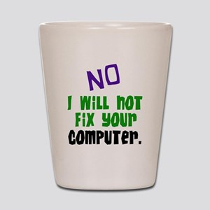 I Won't Fix Your Computer Shot Glass