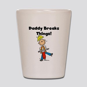 Daddy Breaks Things Shot Glass