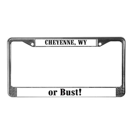 Cheyenne or Bust! License Plate Frame