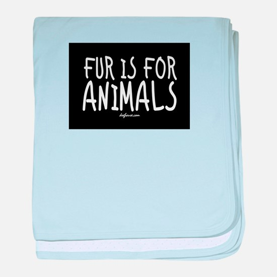 Fur Is For Animals baby blanket