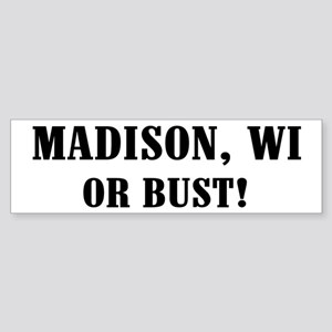 Madison or Bust! Bumper Sticker