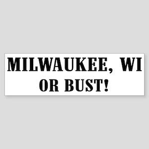 Milwaukee or Bust! Bumper Sticker