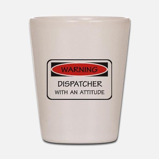 Attitude Dispatcher Shot Glass