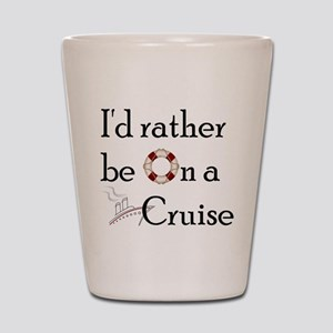 I'd Rather Cruise 2 Shot Glass