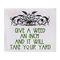 Give a Weed an Inch Throw Blanket