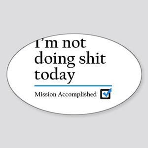 Im Not Doing Sh*t Today Sticker (Oval)