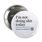 "Im Not Doing Sh*t Today 2.25"" Button (10 pack"
