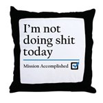 Im Not Doing Sh*t Today Throw Pillow