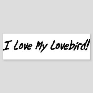 I Love My Lovebird! Bumper Sticker (white)