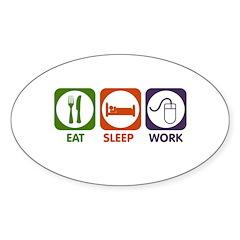 Eat. Sleep. Work. Sticker (Oval)