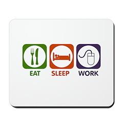 Eat. Sleep. Work. Mousepad