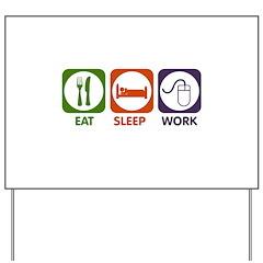 Eat. Sleep. Work. Yard Sign
