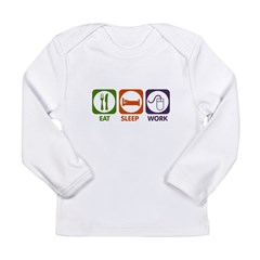 Eat. Sleep. Work. Long Sleeve Infant T-Shirt