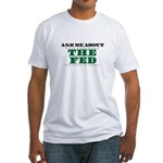 The Fed - Ask Me Fitted T-Shirt