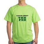 The Fed - Ask Me Green T-Shirt