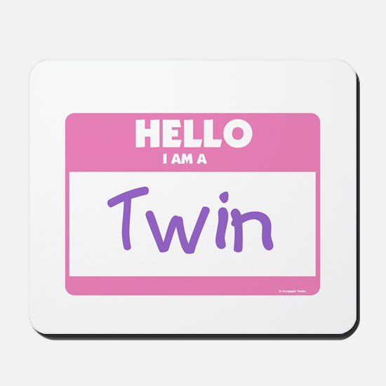 Hello I am a Twin pink Mousepad