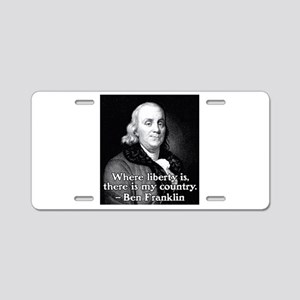 Where liberty is Ben Franklin Quote Aluminum Licen