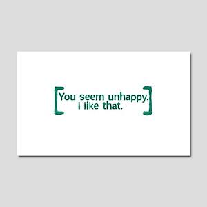 You Seem Unhappy Car Magnet 12 x 20