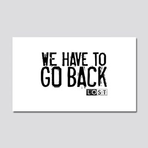 We Have to Go Back Car Magnet 12 x 20