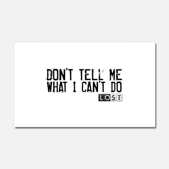 Don't Tell Me What I Can't Do Car Magnet 12 x 20