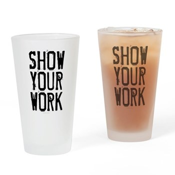 Show Your Work Pint Glass