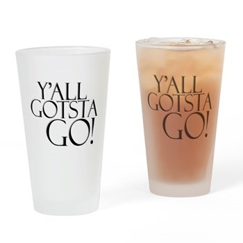 Y'all Gotsta Go! Pint Glass