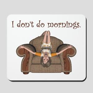 I Don't Do Mornings (A) Mousepad