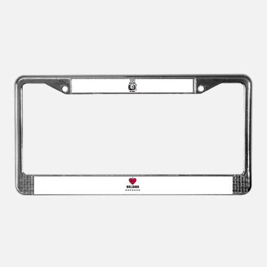 THE MORE I LOVE MY BULLDOG License Plate Frame