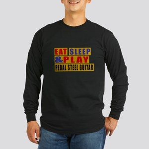 Eat Sleep And Pedal Steel Long Sleeve Dark T-Shirt