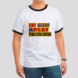 Eat Sleep And Pedal Steel Guitar Ringer T