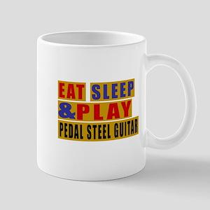 Eat Sleep And Pedal Steel Guitar 11 oz Ceramic Mug