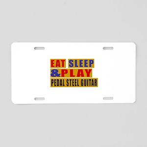 Eat Sleep And Pedal Steel G Aluminum License Plate