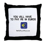 Pay Me In Euros Throw Pillow