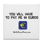 Pay Me In Euros Tile Coaster