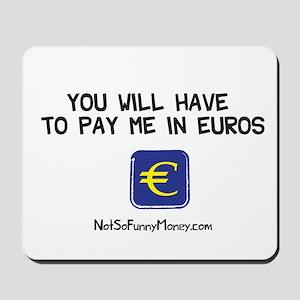 Pay Me In Euros Mousepad