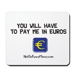 Pay Me In Euros Mousepad