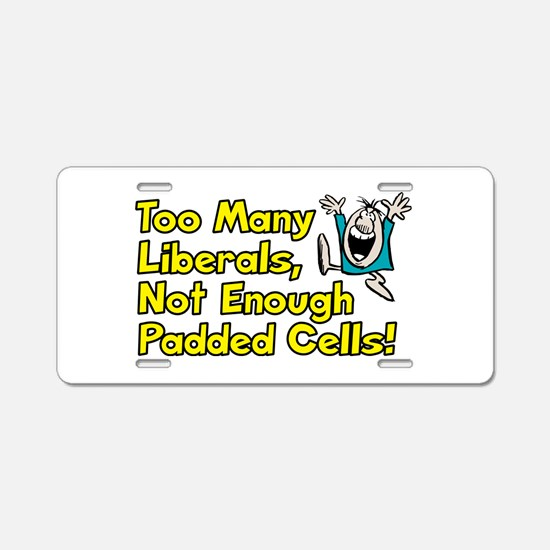 Too Many Liberals, Not Enough Padded Cells! Alumin